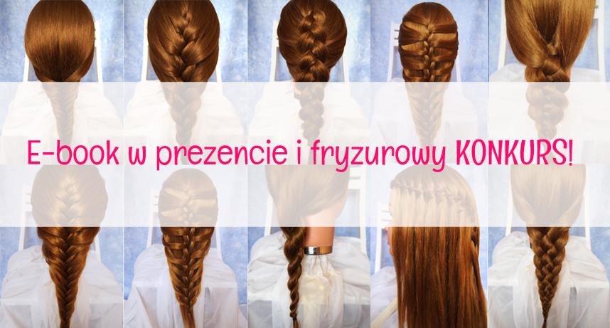 E book w prezencie i fryzurowy konkurs!