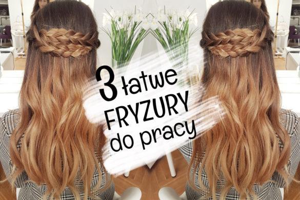 3 łatwe fryzury do pracy